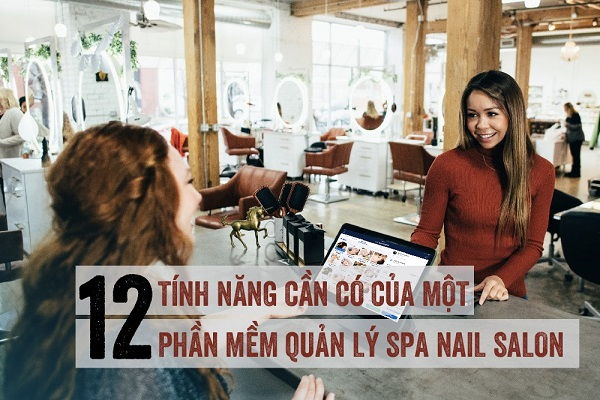 12-tinh-nang-can-co-cua-phan-mem-quan-ly-spa-nail-salon-1